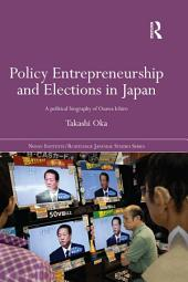 Policy Entrepreneurship and Elections in Japan: A Political Biogaphy of Ozawa Ichirō