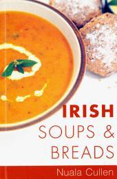 Irish Soups & Breads: Traditional Irish Recipes