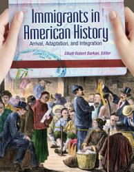 Immigrants in American History  Arrival  Adaptation  and Integration  4 volumes  PDF