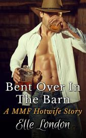 Bent Over In The Barn: A MMF Hotwife Fantasy