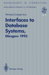 Interfaces to Database Systems (IDS92): Proceedings of the First International Workshop on Interfaces to Database Systems, Glasgow, 1–3 July 1992
