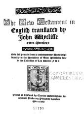 The New Testament in English translated by John Wycliffe circa MCCCLXXX: now first printed from a contemporary manuscript formerly in the Monastery of Sion Middlesex late in the collection of Lea Wilson FSA.