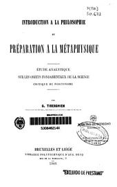 Introduction a la philosophie et préparation a la métaphysique: étude analytique sur les objets fondamentaux de la science : critique du positivisme
