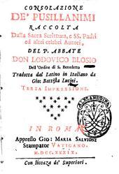 Consolazione de' pusillanimi raccolta dalla Sacra Scrittura, e SS. Padri ed altri celebri autori, del p. ... Lodouico Blosio dell'Ordine di S. Benedetto tradotta dal latino in italiano da Gio. Battista Lucini