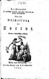 J. V. Sonnenfels k.k. Wirklicher Hofrath, öffentlicher Lehrer der politischen Wissenschaften über die Abschaffung der Tortur