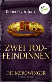 DIE MEROWINGER - Neunter Roman: Zwei Todfeindinnen