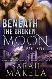 Beneath the Broken Moon: Part Five: Shifter/Vampire Romance