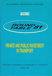 ECMT Round Tables Private and Public Investment in Transport Report of the Eighty-First Round Table on Transport Economics Held in Paris on 11-12 May 1989: Report of the Eighty-First Round Table on Transport Economics Held in Paris on 11-12 May 1989