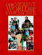 Our Violent World and the Ethics of Jesus