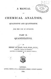 A Manual of Chemical Analysis, Qualitative and Quantitative. For the Use of Students: Part 2