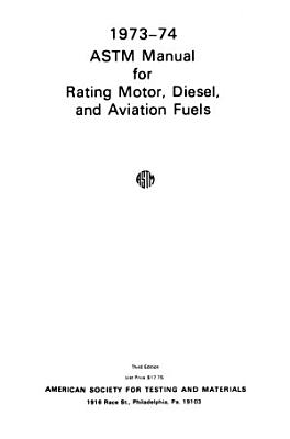 ASTM Manual for Rating Motor, Diesel and Aviation Fuels, 1973-74