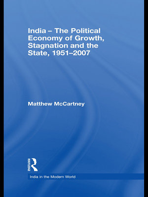 India   The Political Economy of Growth  Stagnation and the State  1951 2007 PDF