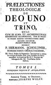 Praelectiones theologicae ...0: quas cum in alma et archiepiscopali universitate Salisburgensi ... exposuit. De deo uno et trino, Volume 1