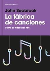 La fábrica de canciones: Cómo se hacen los hits