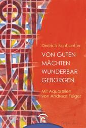 Von guten Mächten wunderbar geborgen: Mit Aquarellen von Andreas Felger