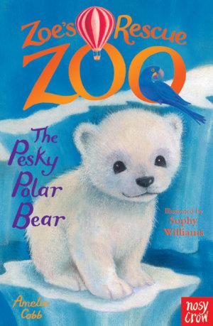 Zoe s Rescue Zoo  The Pesky Polar Bear