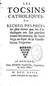 Les Tocsins catholiques, ou recueil des pièces les plus fortes que les catholiques ont fait paraître contre les ennemis du S. siège au sujet de la Constitution Unigenitus