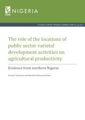 The role of the locations of public sector varietal development activities on agricultural productivity: Evidence from northern Nigeria