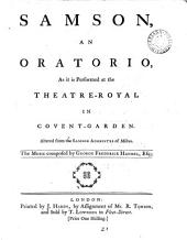 Samson, an Oratorio: As it is Performed at the Theatre-Royal in Covent-Garden. Altered from the Samson Agonistes of Milton. The Music Composed by George Frederick Handel, Esq, Volume 21