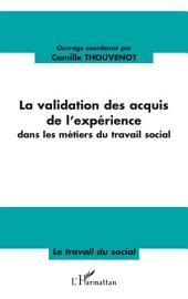 La validation des acquis de l'expérience: Dans les métiers du travail social