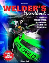 Welder's Handbook: A Guide to Plasma Cutting, Oxyacetylene, ARC, MIG and TIG Welding, Revised andUpdated