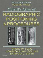 Merrill s Atlas of Radiographic Positioning and Procedures E Book PDF