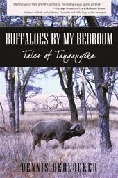 Buffaloes by My Bedroom: Tales of Tanganyika