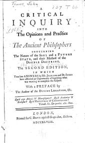A critical inquiry into the opinions and practice of the ancient philosophers concerning the nature of the soul and a future state: and their method of the double doctrine