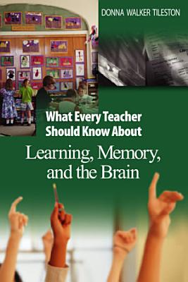 What Every Teacher Should Know About Learning  Memory  and the Brain