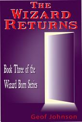 The Wizard Returns: Book Three of the Wizard Born Series