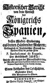 Historischer Bericht von dem Verlust des Königreichs Spanien und dessen Wieder-Eroberung aus denen Händen der Mohren: Bände 7-8
