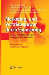 Marketing- und Vertriebspower durch Sponsoring: Sponsoringbudgets strategisch managen und refinanzieren