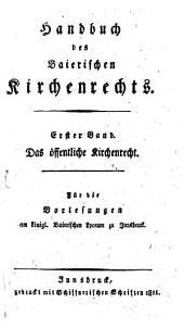 Handbuch des baierischen Kirchenrechts: ¬Das öffentliche Kirchenrecht, Band 1