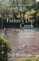 Father s Day Creek  Fly Fishing  Fatherhood and the Last Best Place on Earth PDF