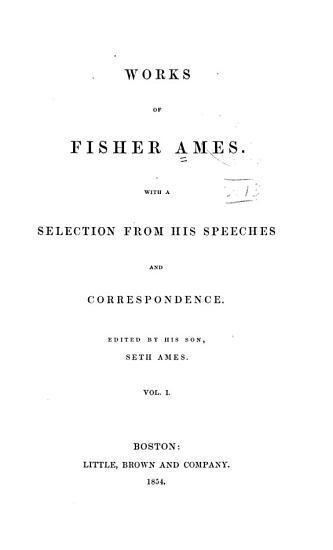 Works of Fisher Ames  Memoir  by J  T  Kirkland  Letters PDF