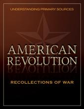 Understanding Primary Sources: American Revolution: Recollections of War