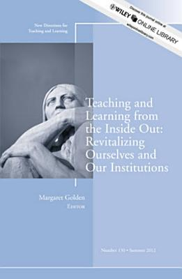 Teaching and Learning from the Inside Out  Revitalizing Ourselves and Our Institutions PDF