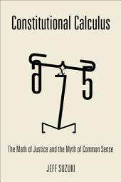 Constitutional Calculus: The Math of Justice and the Myth of Common Sense