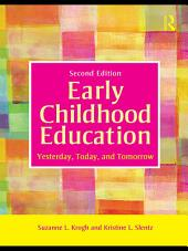 Early Childhood Education: Yesterday, Today, and Tomorrow, Edition 2