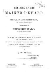 The Book of the Mainyo-i-Khard, The Pâzand and Sanskrit texts (in Roman characters), as arranged by Neriosengh Dhaval in the XVth century. With an English translation, a glossary of the Pâzand text, containing the Sanskrit, Persian and Pahlavî equivalents, a sketch of Pâzand grammar and an introduction...