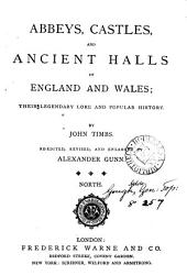 Abbeys, castles and ancient balls of England and Wales, their legendary lore, and popular history. Re-ed. by A. Gunn