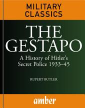 The Gestapo: A History of Hitler's Secret Police 1933–45