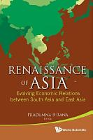 Renaissance Of Asia  Evolving Economic Relations Between South Asia And East Asia PDF