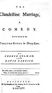 The Clandestine Marriage: A Comedy, as it is Acted at the Theatre-Royal in Drury-Lane
