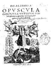 De alchimia opuscula complura veterum philosophorum...
