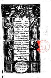 R. P. Garnieri ... Gregorianum hoc est, allegoricae omnium pene rerum in biblijs contentarum explanationes, promptae ex uinuersis ..