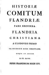 Historiae comitum Flandriae pars secunda: Flandria christiana a Clodoveo, primo Francorum rege christiano, usque ad annum 767., Pipini Francorum regis XVI.