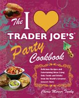 The I Love Trader Joe s Party Cookbook PDF