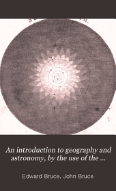 An introduction to geography and astronomy, by the use of the globes and maps, by E. and J. Bruce