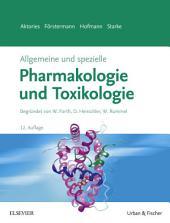 Allgemeine und spezielle Pharmakologie und Toxikologie: Begründet von W. Forth, D. Henschler, W. Rummel, Ausgabe 12